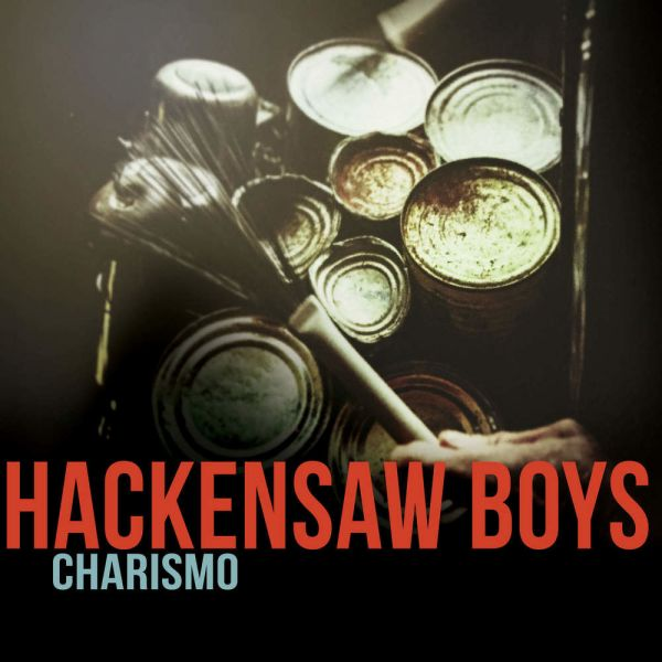The Hackensaw Boys - Charismo