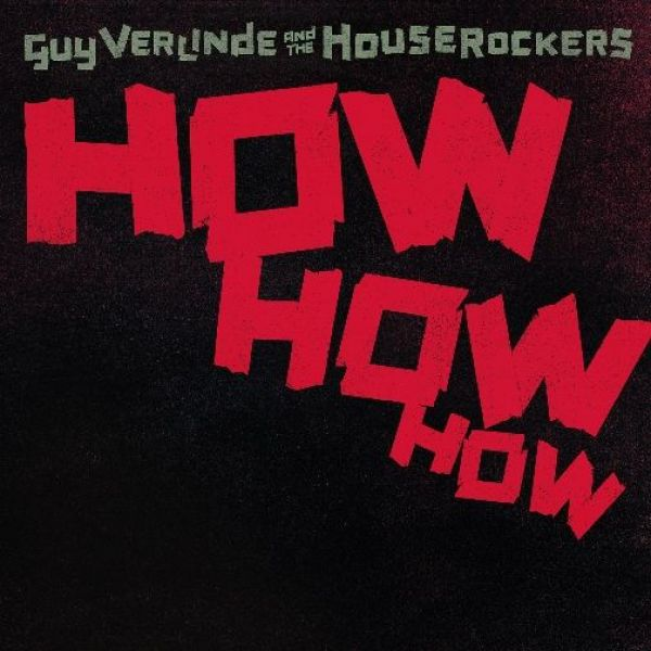 Guy Verlinde and the Houserockers - How how how